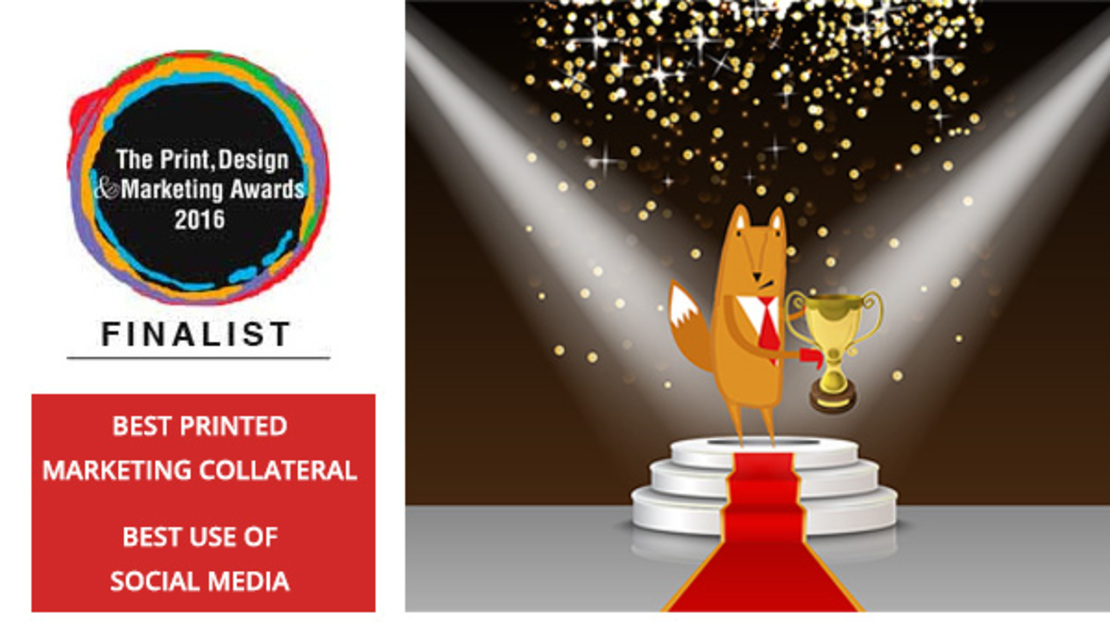 Proud finalists in the Print, Design and Marketing Awards 2016